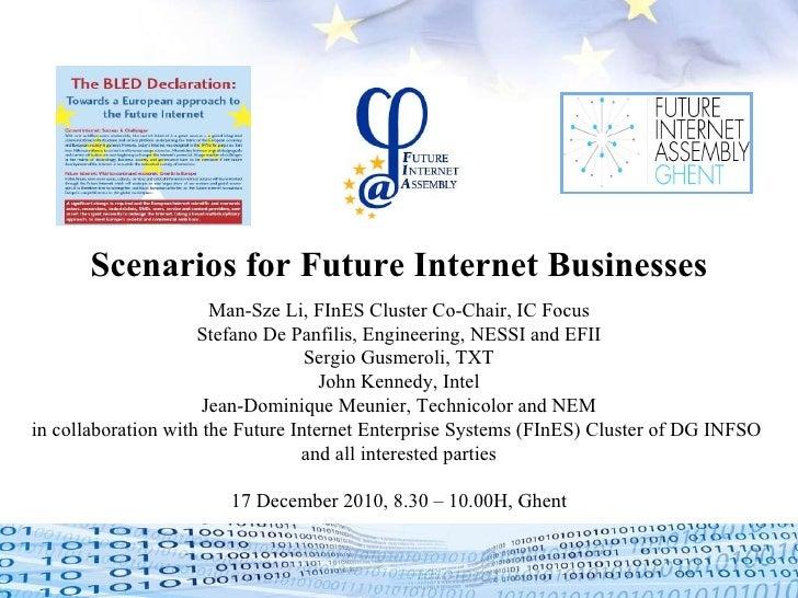 Scenarios for Future Internet Businesses Man-Sze Li, FInES Cluster Co-Chair, IC Focus Stefano De Panfilis, Engineering, NE...