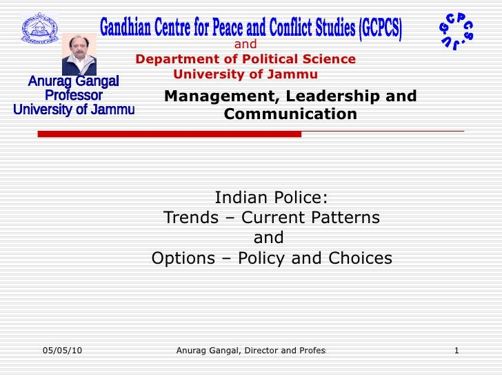 Management, Leadership and Communication Indian Police: Trends – Current Patterns and  Options – Policy and Choices Gandhi...