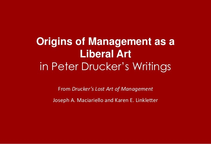 Origins of Management as a Liberal Art in Peter Drucker's Writings<br />From Drucker's Lost Art of Management<br />Joseph ...