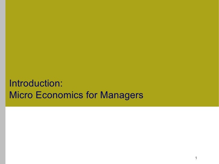 Introduction:Micro Economics for Managers                               1
