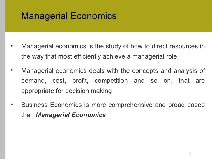 managerial economics business economics This course's objective is to give you insight into how markets function the  decisions made by individual managers and consumers generate the  fundamentals.