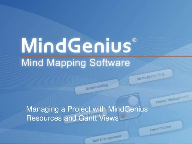 All rights reserved worldwide. Copyright © 2013 MindGenius Ltd.Managing a Project with MindGeniusResources and Gantt Views