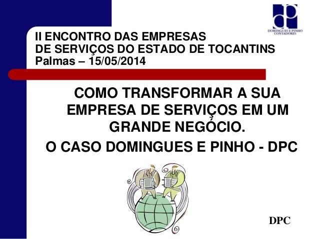 COMO TRANSFORMAR A SUA EMPRESA DE SERVIÇOS EM UM GRANDE NEGÓCIO. O CASO DOMINGUES E PINHO - DPC DPC II ENCONTRO DAS EMPRES...