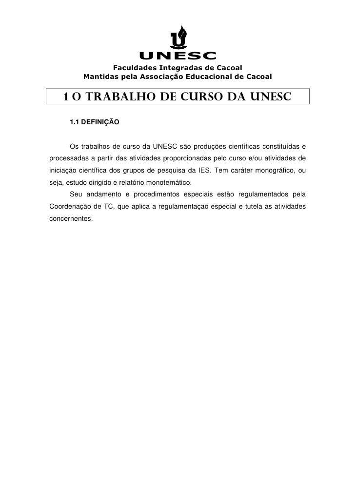 1.1 DEFINIÇÃO      Os trabalhos de curso da UNESC são produções científicas constituídas eprocessadas a partir das ativida...