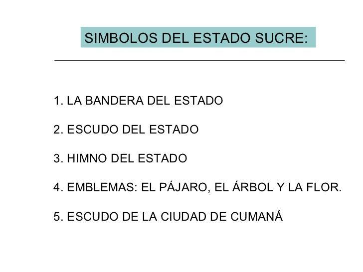 SIMBOLOS DEL ESTADO SUCRE: 1. LA BANDERA DEL ESTADO 2. ESCUDO DEL ESTADO 3. HIMNO DEL ESTADO  4. EMBLEMAS: EL PÁJARO, EL Á...