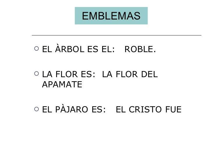 EMBLEMAS <ul><li>EL ÀRBOL ES EL:  ROBLE. </li></ul><ul><li>LA FLOR ES:  LA FLOR DEL APAMATE </li></ul><ul><li>EL PÀJARO ES...