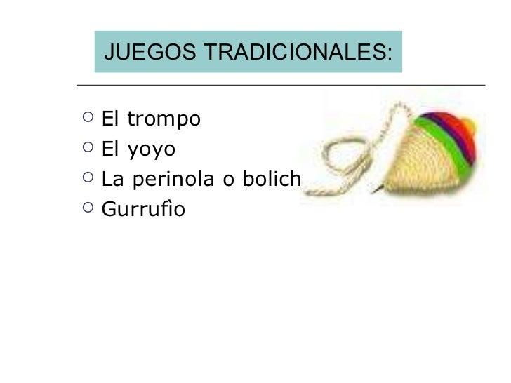 JUEGOS TRADICIONALES: <ul><li>El trompo </li></ul><ul><li>El yoyo </li></ul><ul><li>La perinola o boliche </li></ul><ul><l...