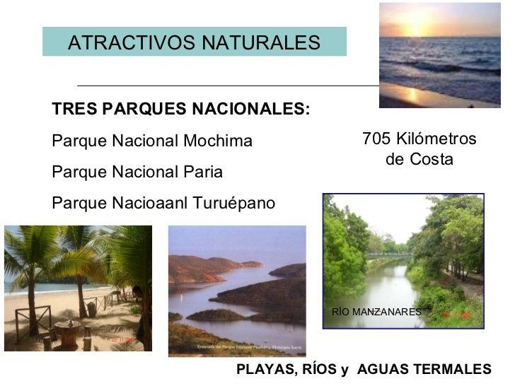 ATRACTIVOS NATURALES TRES PARQUES NACIONALES:   Parque Nacional Mochima Parque Nacional Paria  Parque Nacioaanl Turuépano ...