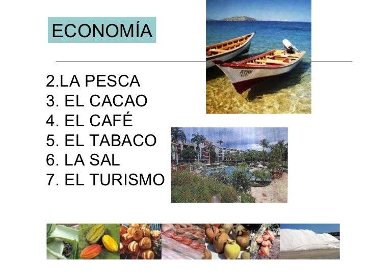 <ul><li>LA PESCA </li></ul><ul><li>EL CACAO </li></ul><ul><li>EL CAFÉ </li></ul><ul><li>EL TABACO </li></ul><ul><li>LA SAL...