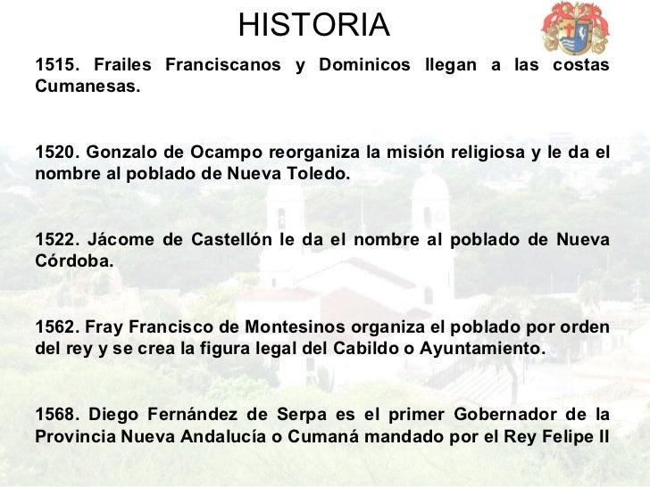 HISTORIA 1515.   Frailes Franciscanos y Dominicos llegan a las costas Cumanesas. 1520. Gonzalo de Ocampo reorganiza la mis...