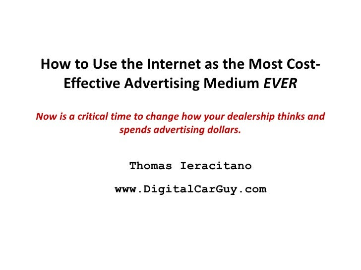 How to Use the Internet as the Most Cost-   Effective Advertising Medium EVER Now is a critical time to change how your de...