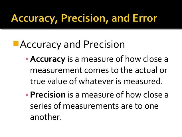 chem 01 07 accuracy precision Chemistry m01b lab 07/13  in chemical measurements, we try to eliminate  errors, which can be divided into two  precision does not guarantee accuracy.