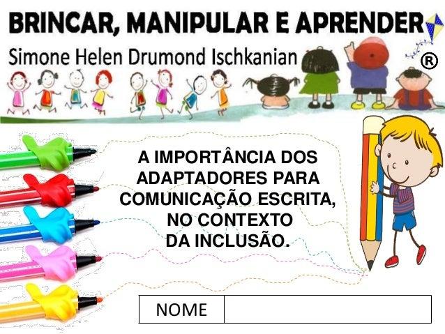 NOME A IMPORTÂNCIA DOS ADAPTADORES PARA COMUNICAÇÃO ESCRITA, NO CONTEXTO DA INCLUSÃO.