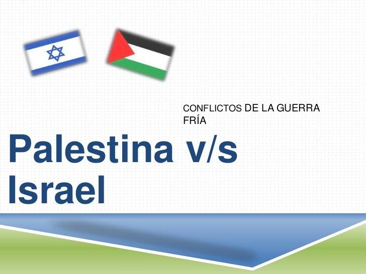 CONFLICTOS DE LA GUERRA         FRÍAPalestina v/sIsrael