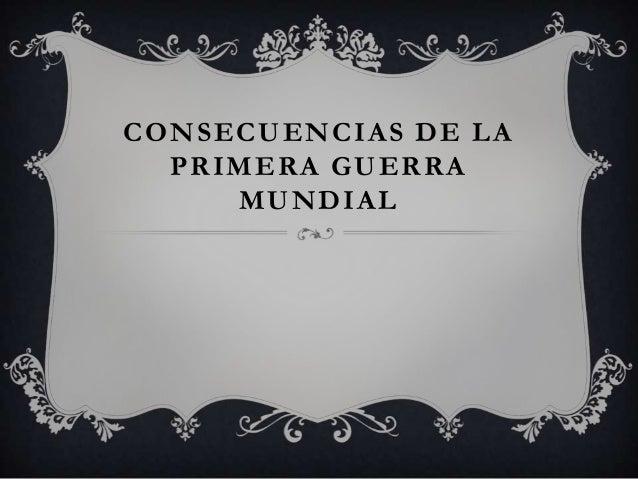 CONSECUENCIAS DE LAPRIMERA GUERRAMUNDIAL