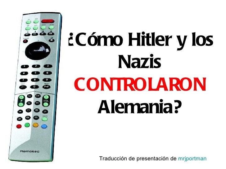 ¿Cómo Hitler y los     Nazis CONTROLARON   Alemania?    Traducción de presentación de mrjportman