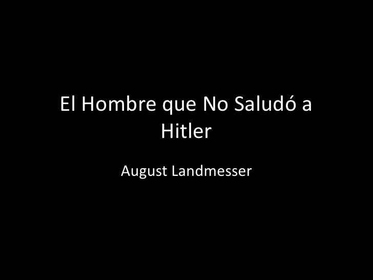 El Hombre que No Saludó a          Hitler      August Landmesser