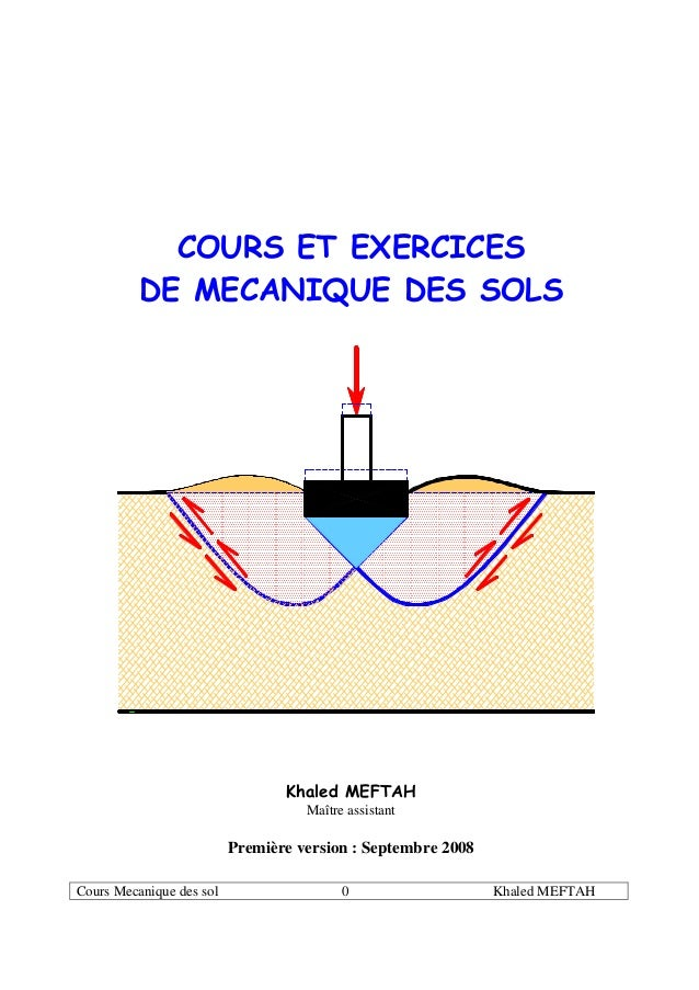 Cours Mecanique des sol 0 Khaled MEFTAH COURS ET EXERCICES DE MECANIQUE DES SOLS Khaled MEFTAH Maître assistant Première v...