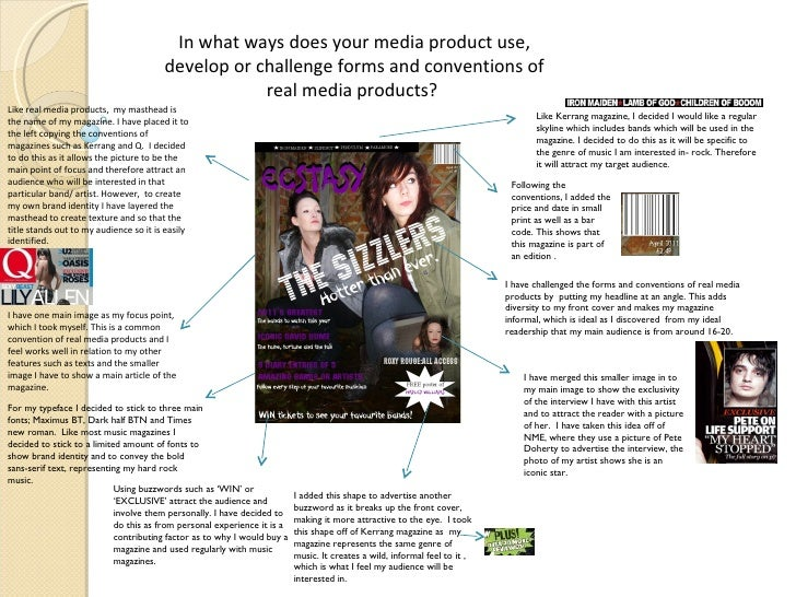 In what ways does your media product use, develop or challenge forms and conventions of real media products?  Like real me...