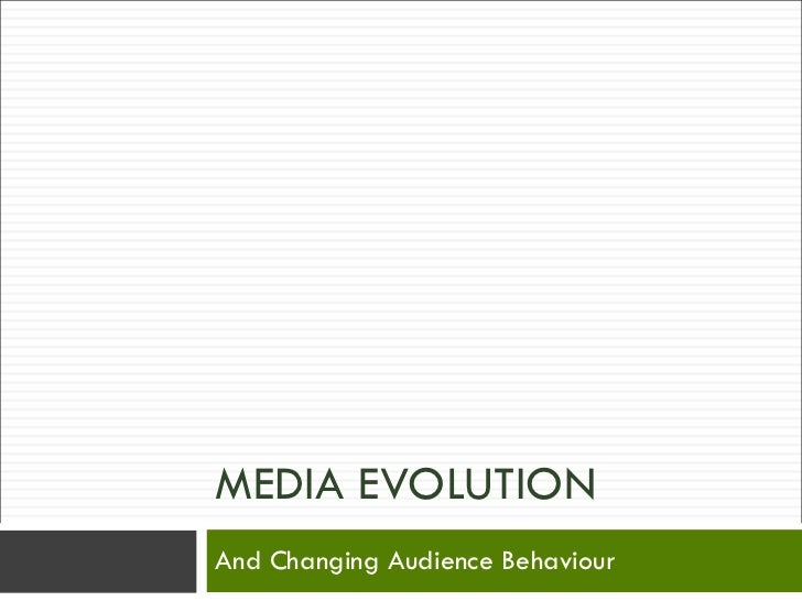 MEDIA EVOLUTION And Changing Audience Behaviour
