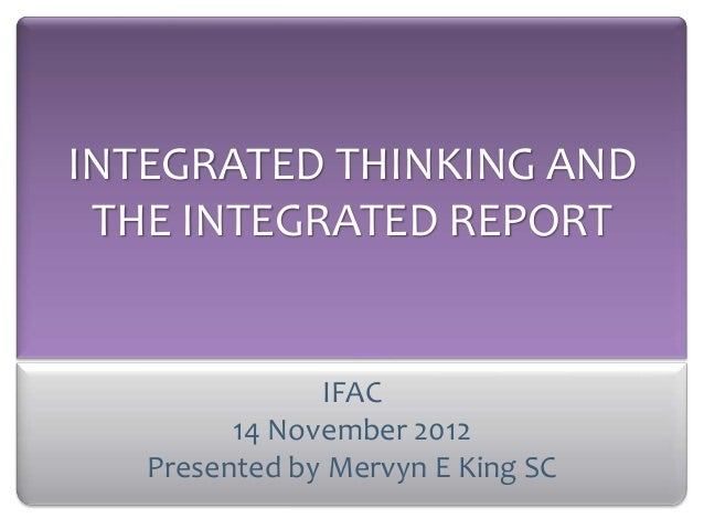 INTEGRATED THINKING AND THE INTEGRATED REPORT               IFAC         14 November 2012   Presented by Mervyn E King SC