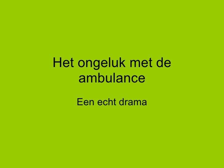 Het ongeluk met de ambulance Een echt drama