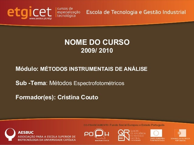 CO-FINANCIAMENTO: Fundo Social Europeu e Estado Português NOME DO CURSO 2009/ 2010 Módulo: MÉTODOS INSTRUMENTAIS DE ANÁLIS...