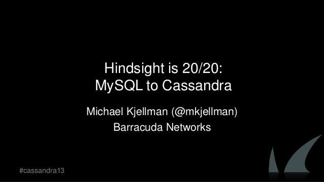 Hindsight is 20/20:MySQL to CassandraMichael Kjellman (@mkjellman)Barracuda Networks#cassandra13