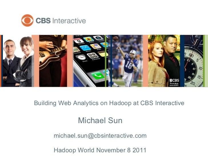 Building Web Analytics on Hadoop at CBS Interactive Michael Sun [email_address] Hadoop World November 8 2011
