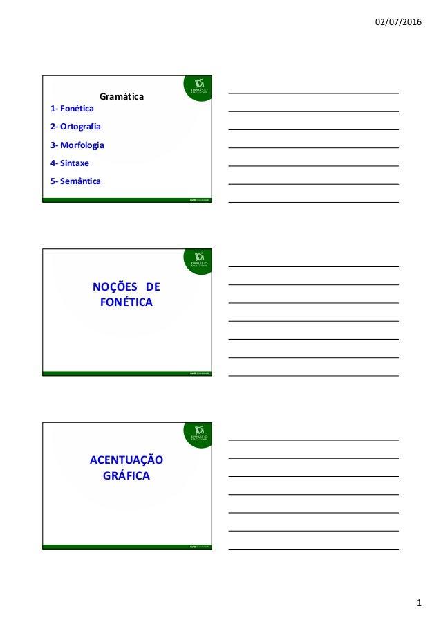 02/07/2016 1 Gramática 1- Fonética 2- Ortografia 3- Morfologia 4- Sintaxe 5- Semântica NOÇÕES DE FONÉTICA ACENTUAÇÃO GRÁFI...