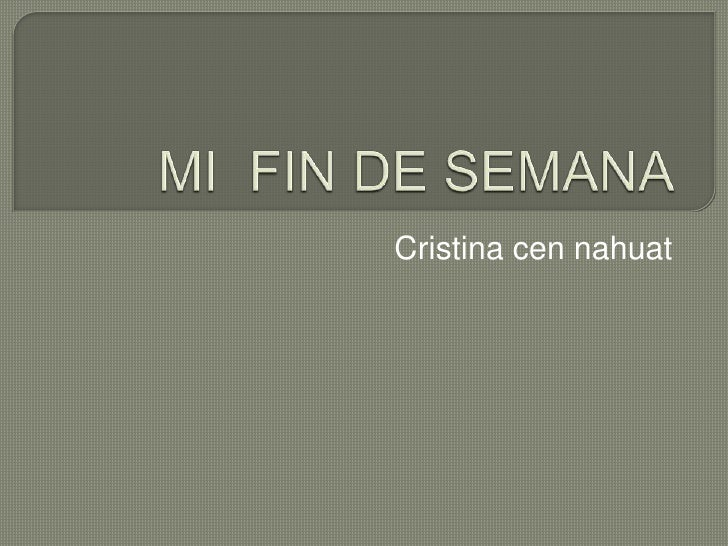 MI  FIN DE SEMANA<br />Cristina cen nahuat<br />