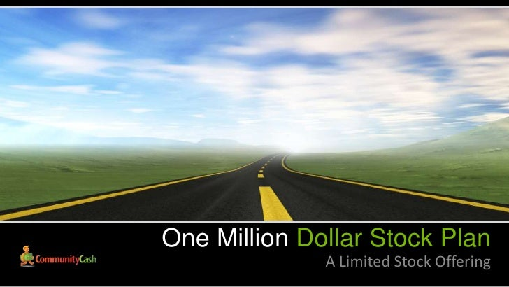 One Million Dollar Stock Plan              A Limited Stock Offering