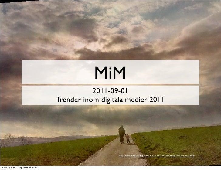 MiM                                          2011-09-01                               Trender inom digitala medier 2011   ...