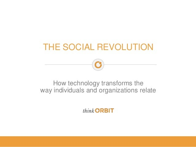 THE SOCIAL REVOLUTION  How technology transforms the way individuals and organizations relate