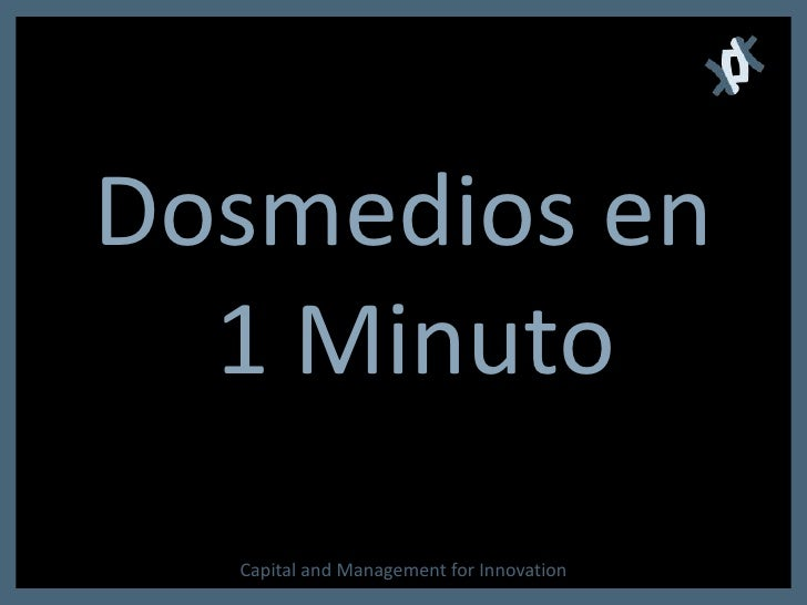 Dosmedios en 1 Minuto<br />Capital and Management for Innovation<br />