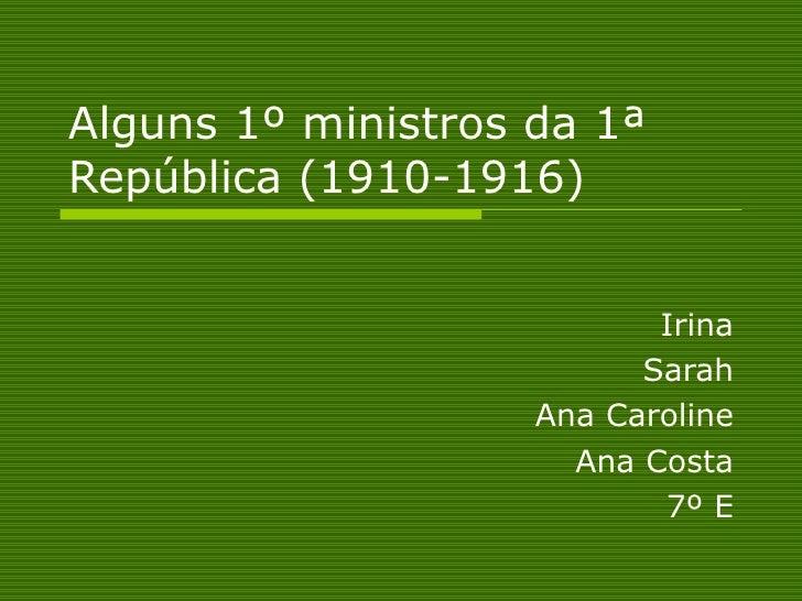 ALGUNS 1º MINISTROS DA 1ª REPÚBLICA (1910-1916)