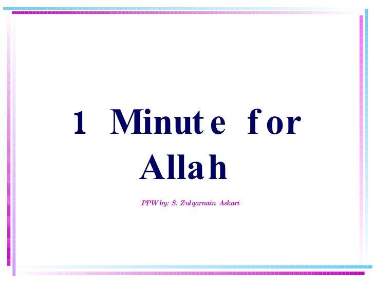 1 Minute for Allah     PPW by: S. Zulqarnain   Askari
