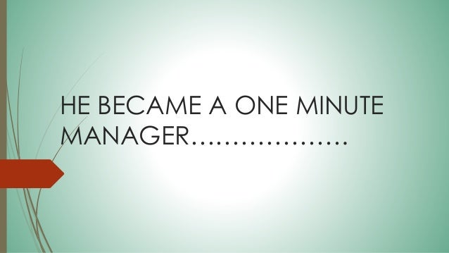 """one minute manager chapter summary Kenneth blanchard & spenser johnson – the one minute manager 3 """"all managers and executives can easily use the one minute manager to build a more efficient organization those who have tried it, like it"""" —roy anderson, chairman of the board & chief executive officer, lockheed corp."""