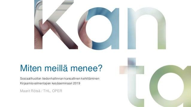 Miten meillä menee? Sosiaalihuollon tiedonhallinnan kansallinen kehittäminen Kirjaamisvalmentajien kesäseminaari 2019 Maar...