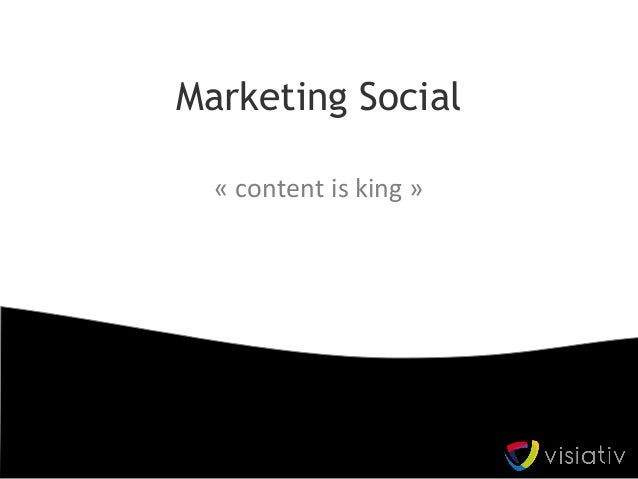 Marketing Social« content is king »