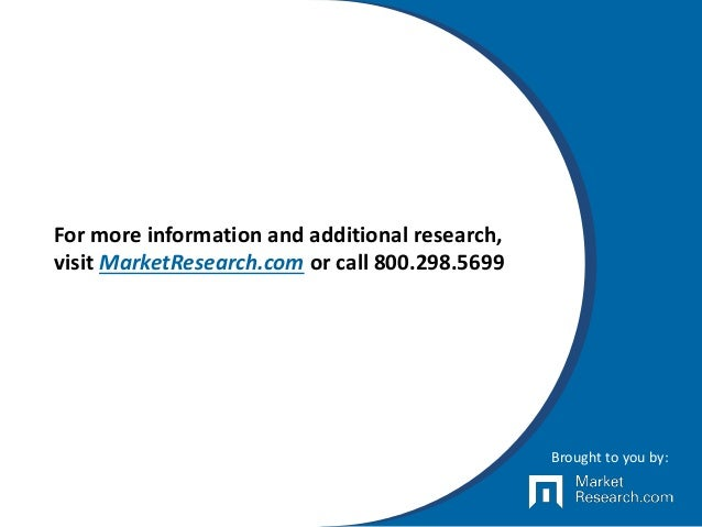 For more information and additional research, visit MarketResearch.com or call 800.298.5699 Brought to you by: