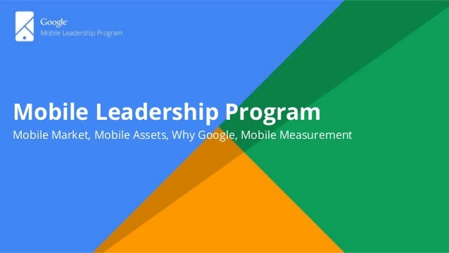 Mobile Leadership Program Mobile Market, Mobile Assets, Why Google, Mobile Measurement