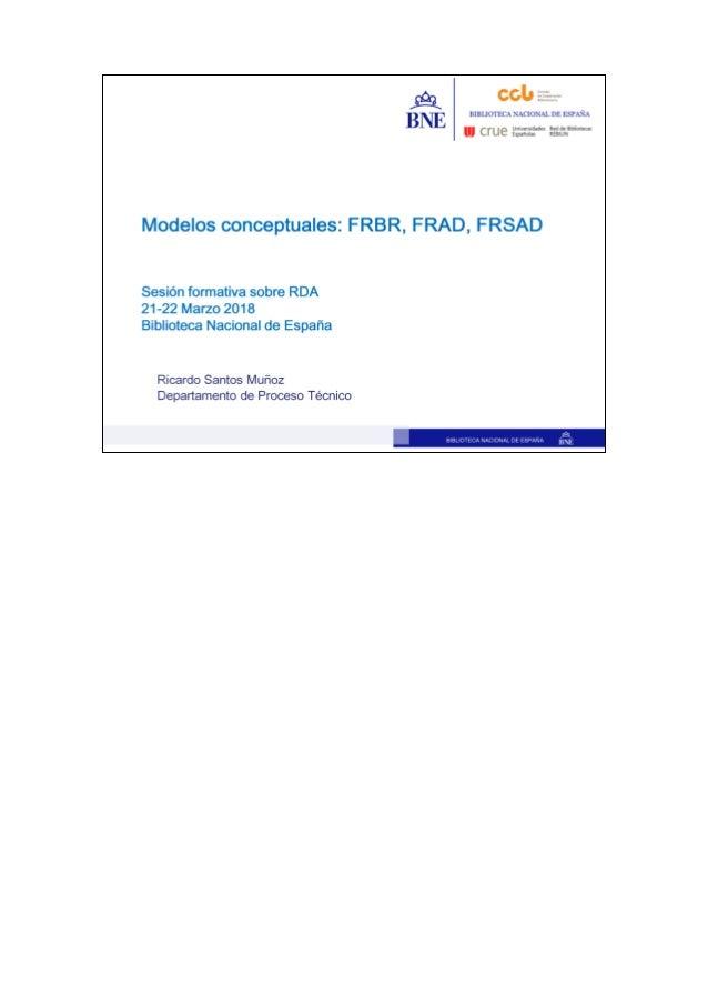 3 Y qué es FRBR? FRBR es un estudio titulado Requerimientos Funcionales de los Registros Bibliográficos; es un modelo conc...
