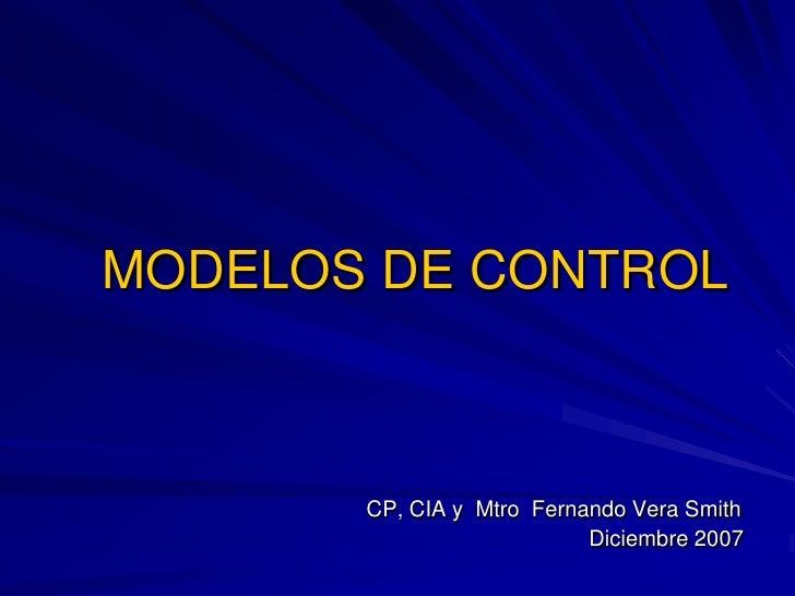 MODELOS DE CONTROL       CP, CIA y Mtro Fernando Vera Smith                           Diciembre 2007