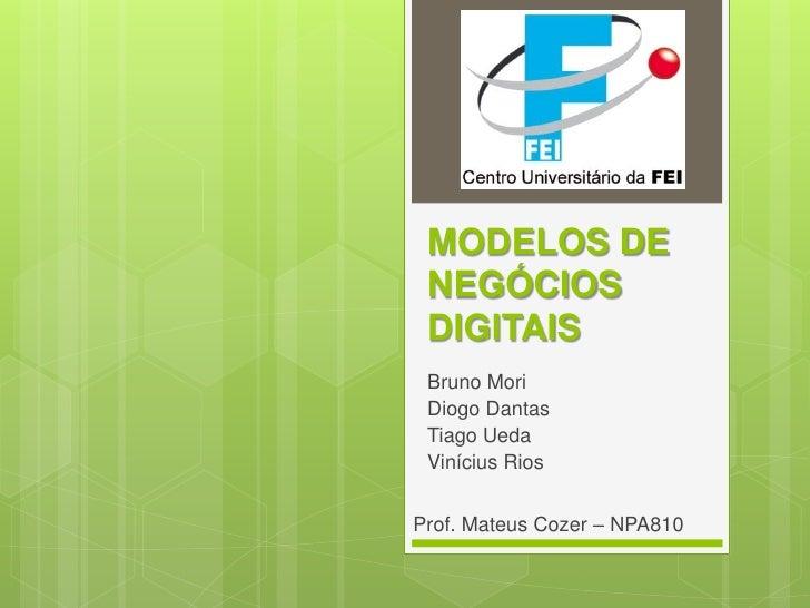 MODELOS DE NEGÓCIOS DIGITAIS Bruno Mori Diogo Dantas Tiago Ueda Vinícius RiosProf. Mateus Cozer – NPA810