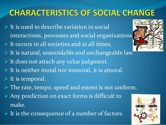 social change and modernization The definition of social change is when culture and social institutions convert over time it's how we change the way of life we live the key features of social change can be triggered by scientific or technical forces, religious or even economical forces.