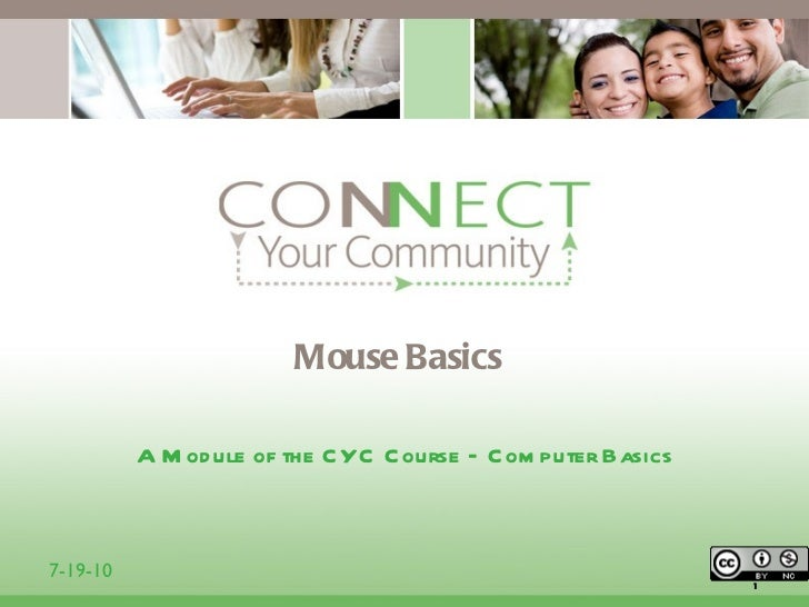 Mouse Basics <ul><li>A Module of the CYC Course – Computer Basics </li></ul>7-19-10