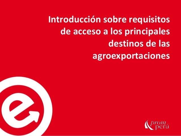 Introducción sobre requisitos de acceso a los principales destinos de las agroexportaciones