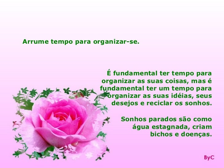 Arrume tempo para organizar-se.                      É fundamental ter tempo para                     organizar as suas co...
