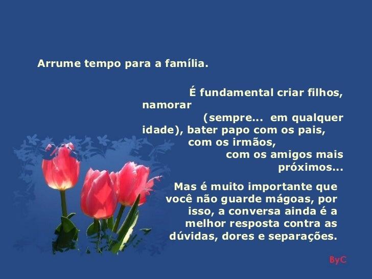Arrume tempo para a família.                         É fundamental criar filhos,                 namorar                  ...